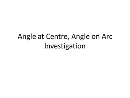 Angle at Centre, Angle on Arc Investigation. Mark a point on the circle below then join it to both ends of the chord.