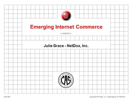 Copyright ©1997 NetDox, Inc. All Rights Reserved. CONFIDENTIAL 1 DATE HERE Julie Grace - NetDox, Inc. Emerging Internet Commerce.