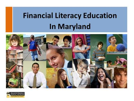 Financial Literacy Education In Maryland. History of Financial Literacy Education in Maryland 2 Task Force to Study How to Improve Financial Literacy.