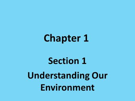 Section 1 Understanding Our Environment