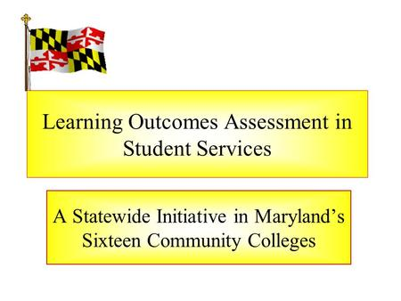 Learning Outcomes Assessment in Student Services A Statewide Initiative in Maryland's Sixteen Community Colleges.