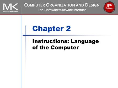 C OMPUTER O RGANIZATION AND D ESIGN The Hardware/Software Interface 5 th Edition Chapter 2 Instructions: Language of the Computer.