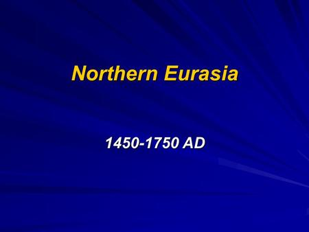 Northern Eurasia 1450-1750 AD. Northern Eurasia Japan:  Political unification took 4 centuries due to Japan's traditional feudal system.  Political.