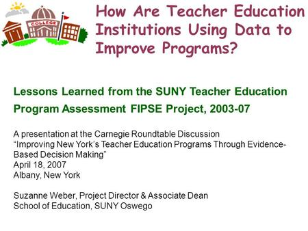 How Are Teacher Education Institutions Using Data to Improve Programs? Lessons Learned from the SUNY Teacher Education Program Assessment FIPSE Project,