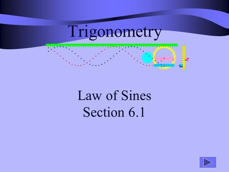 Trigonometry Law of Sines Section 6.1 Review Solve for all missing angles and sides: a 3 5 B A.