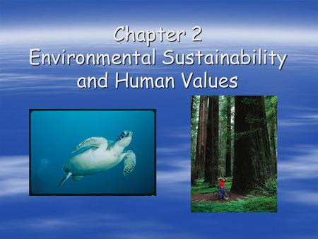 Chapter 2 Environmental Sustainability and Human Values.