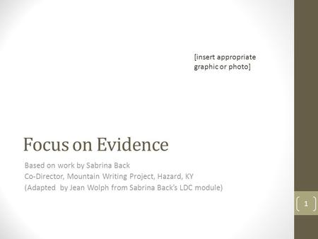 Focus on Evidence Based on work by Sabrina Back Co-Director, Mountain Writing Project, Hazard, KY (Adapted by Jean Wolph from Sabrina Back's LDC module)