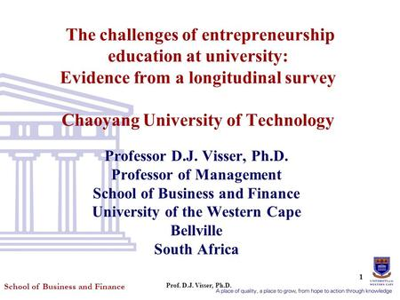 School of Business and Finance Prof. D.J. Visser, Ph.D. 1 The challenges of entrepreneurship education at university: Evidence from a longitudinal survey.