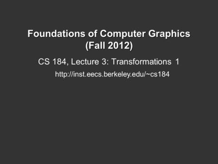 Foundations of Computer Graphics (Fall 2012) CS 184, Lecture 3: Transformations 1