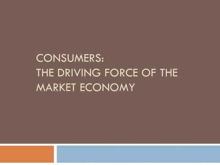 CONSUMERS: THE DRIVING FORCE OF THE MARKET ECONOMY.