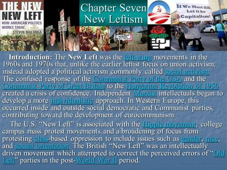 Chapter Seven New Leftism Introduction: The New Left was the left-wing movements <strong>in</strong> the 1960s and 1970s that, unlike the earlier leftist focus on union.