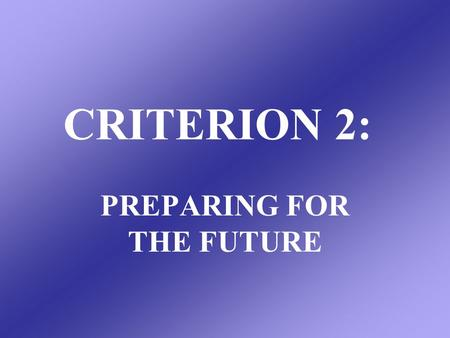 CRITERION 2: PREPARING FOR THE FUTURE. CORE COMPONENT 2a: The organization realistically prepares for a future shaped by multiple societal and economic.