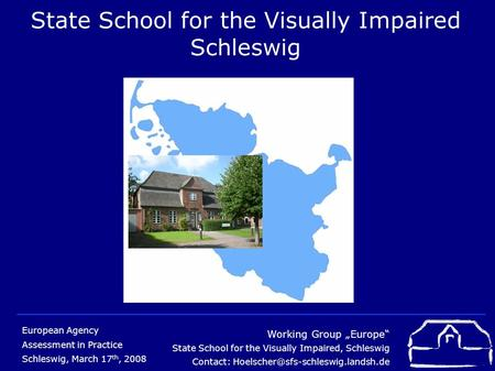 "Working Group ""Europe"" State School for the Visually Impaired, Schleswig Contact: European Agency Assessment in Practice."