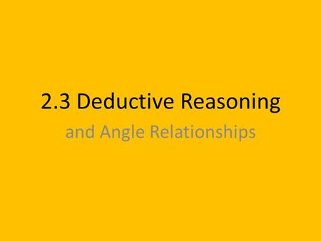 2.3 Deductive Reasoning and Angle Relationships. Traditional.