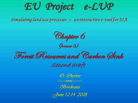 EU Project e-LUP Simulating land use processes – an interactive e-tool for SIA Chapter 6 (former 3) Forest Resources and Carbon Sink Second draft O. Chertov.