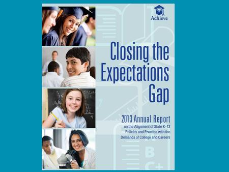 Background 2Achieve | 2013 Closing the Expectations Gap  This is the eighth year that Achieve has surveyed all 50 states and reported on state progress.