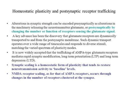 Homeostatic plasticity and postsynaptic receptor trafficking Alterations in synaptic strength can be encoded presynaptically as alterations in the machinery.