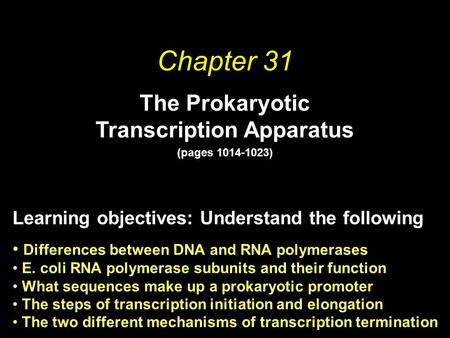 Chapter 31 The Prokaryotic Transcription Apparatus (pages 1014-1023) Learning objectives: Understand the following Differences between DNA and RNA polymerases.