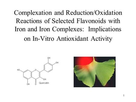 1 Complexation and Reduction/Oxidation Reactions of Selected Flavonoids with Iron and Iron Complexes: Implications on In-Vitro Antioxidant Activity.