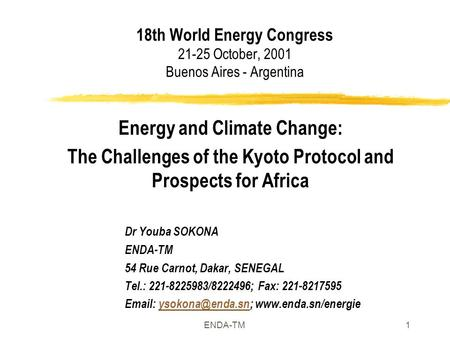 ENDA-TM1 18th World Energy Congress 21-25 October, 2001 Buenos Aires - Argentina Energy and Climate Change: The Challenges of the Kyoto Protocol and Prospects.