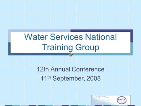 Water Services National Training Group 12th Annual Conference 11 th September, 2008.