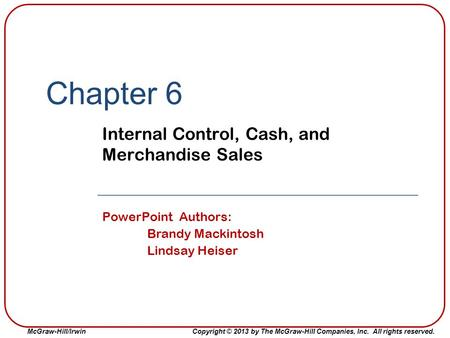 McGraw-Hill/IrwinCopyright © 2013 by The McGraw-Hill Companies, Inc. All rights reserved. Chapter 6 Internal Control, Cash, and Merchandise Sales PowerPoint.