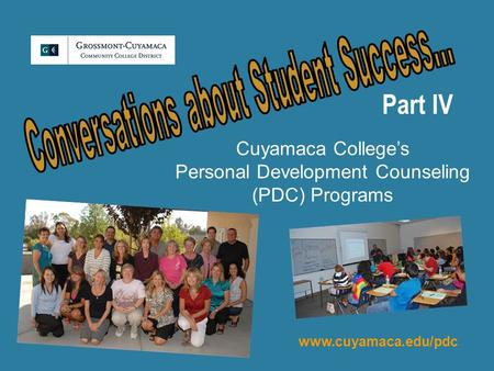 Part IV Cuyamaca College's Personal Development Counseling (PDC) Programs www.cuyamaca.edu/pdc.