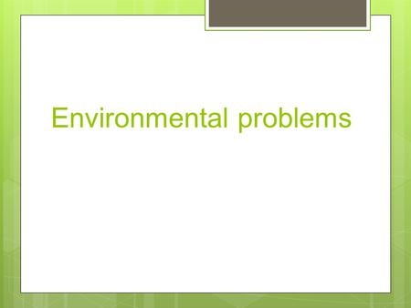 Environmental problems. Environmental problems have become one of the most urgent problems of modern society. More and more people suffer from air and.