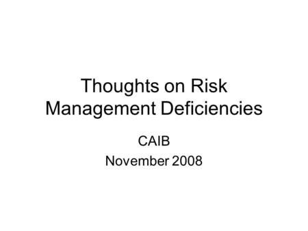 Thoughts on Risk Management Deficiencies CAIB November 2008.