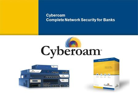 Cyberoam Complete Network Security for Banks. Cyberoam for Security in Banks Dimensions of Banking Security Cyberoam Solution User Identity in Security.