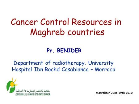 Department of radiotherapy. University Hospital Ibn Rochd Casablanca – Morroco Cancer Control Resources in Maghreb countries Pr. BENIDER Marrakech June.