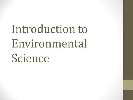 Introduction to Environmental Science. What is Environmental Science? When you see the term environment what do you think of? Our environment is what.