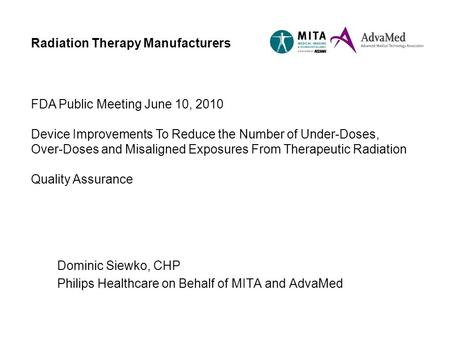 Radiation Therapy Manufacturers FDA Public Meeting June 10, 2010 Device Improvements To Reduce the Number of Under-Doses, Over-Doses and Misaligned Exposures.