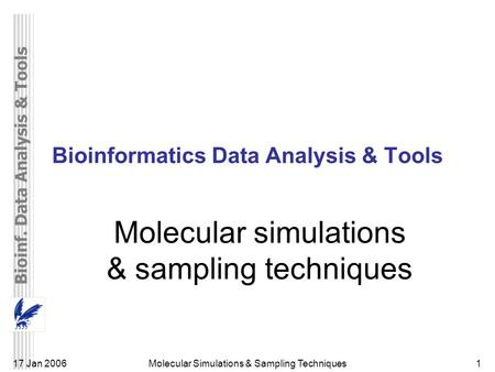 Bioinf. Data Analysis & Tools Molecular Simulations & Sampling Techniques117 Jan 2006 Bioinformatics Data Analysis & Tools Molecular simulations & sampling.