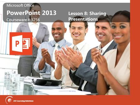 Microsoft Office PowerPoint 2013 Microsoft Office PowerPoint 2013 Courseware # 3256 Lesson 8: Sharing Presentations.
