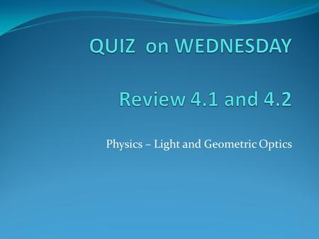 Physics – Light and Geometric Optics. Incandescence: Light given off when an object is very hot. Luminescence: Light given off when an object is not heated.