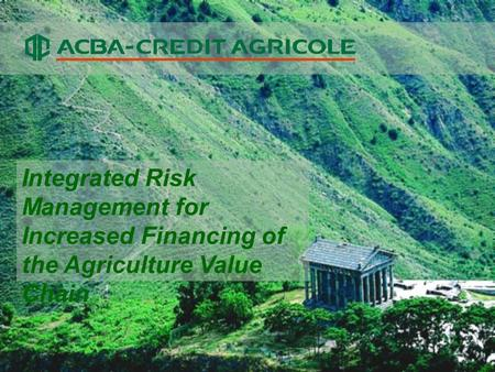 Integrated Risk Management for Increased Financing of the Agriculture Value Chain.