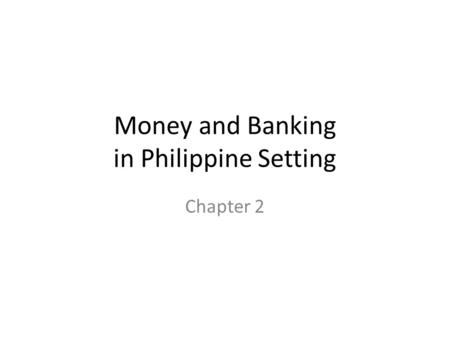 Money and Banking in Philippine Setting Chapter 2.