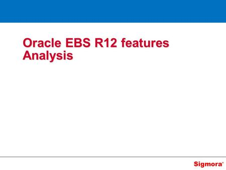 Oracle EBS R12 features Analysis. Agenda Overall R12 features at high level R12 financials features at high level AP – Suppliers AP – Invoices AP – Banks.