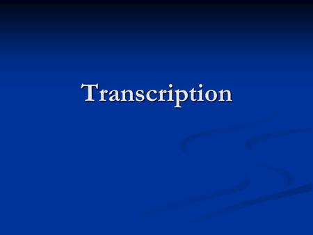 Transcription transcription Gene sequence (DNA) recopied or transcribed to RNA sequence Gene sequence (DNA) recopied or transcribed to RNA sequence.