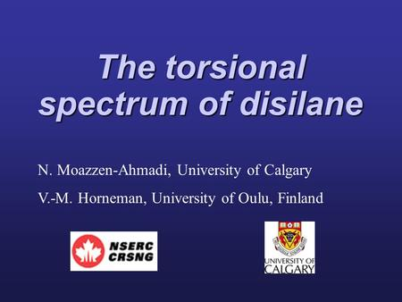 The torsional spectrum of disilane N. Moazzen-Ahmadi, University of Calgary V.-M. Horneman, University of Oulu, Finland.