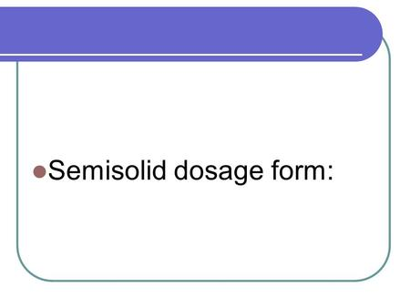 Semisolid dosage form:. Skin Structure The skin consists of three distinct layers as follows: 1. The epidermis, 2. The dermis, 3. The sub-cutaneous layer.
