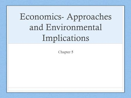 Economics- Approaches and Environmental Implications
