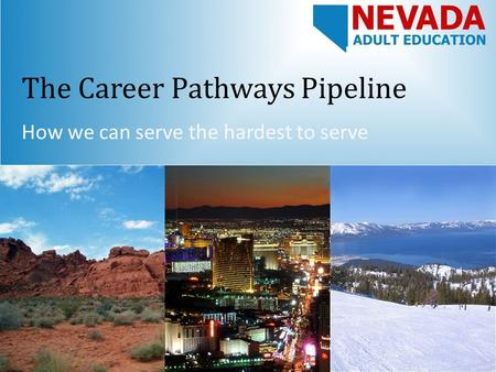 The Career Pathways Pipeline How we can serve the hardest to serve.