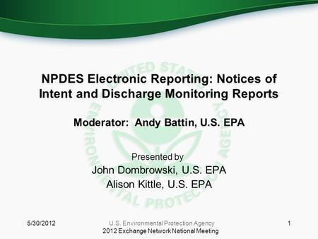 NPDES Electronic Reporting: Notices of Intent and Discharge Monitoring Reports Moderator: Andy Battin, U.S. EPA Presented by: John Dombrowski, U.S. EPA.