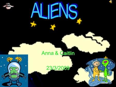 Anna & Caitlin 23/3/2009 Contents What is an alien? Do they exist? Are they smarter than us? Are they smarter than us? Kenneth Arnold A little story.