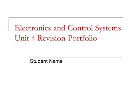 Electronics and Control Systems Unit 4 Revision Portfolio Student Name.