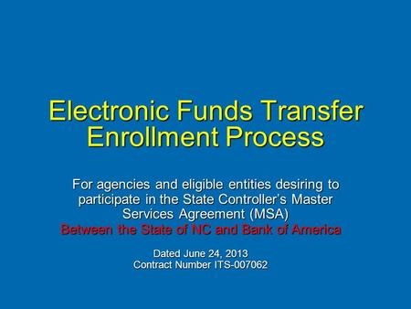 Electronic Funds Transfer Enrollment Process For agencies and eligible entities desiring to participate in the State Controller's Master Services Agreement.