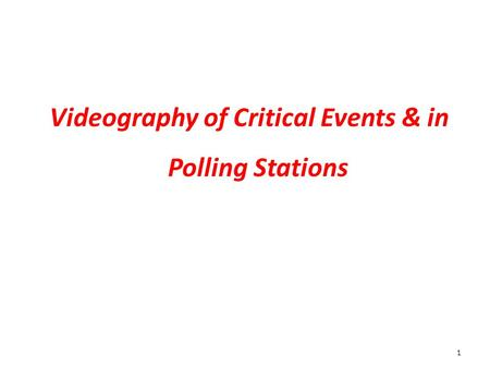 1 Videography of Critical Events & in Polling Stations.