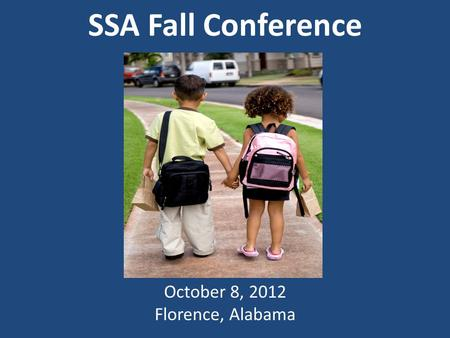 SSA Fall Conference October 8, 2012 Florence, Alabama.